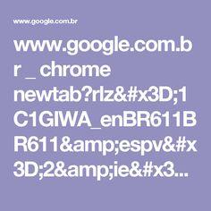 www.google.com.br _ chrome newtab?rlz=1C1GIWA_enBR611BR611&espv=2&ie=UTF-8