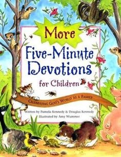 More Five-Minute Devotions for Children: Celebrating God's World As a Family  * we used these devotions our first year of homeschool - when the kids were itty bitty :) and we loved them.