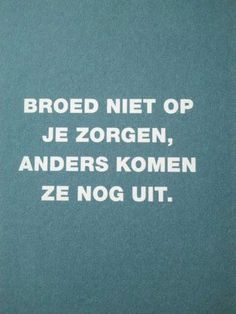 broed niet op je zorgen Cool Words, Wise Words, Dutch Words, Dutch Quotes, One Liner, Smile Because, Best Quotes, Qoutes, Poems