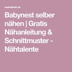 Babynest selber nähen | Gratis Nähanleitung & Schnittmuster - Nähtalente