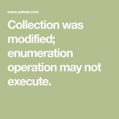 Collection was modified; enumeration operation may not execute.