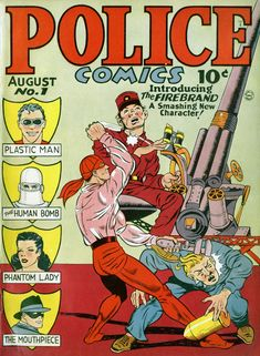 Police Comics #1 (1941).  1st Plastic-Man.  also The Human Bomb Phantom Lady Mouthpiece Firebrand