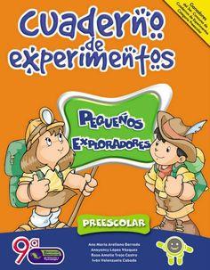 Cuaderno de experimentos para Preescolar El propósito de enseñar ciencias es desarrollar la capacidad del niño para entender la naturaleza de su entorno. Los niños y los adultos debemos comprender que lo que se necesita para...