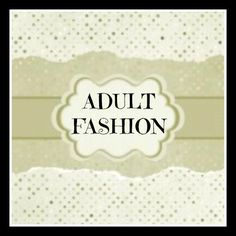 #ADULT #FASHION, #MYMOMSTOTALLYNUTS