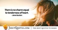 Enjoy these great Charm Quotes. Tenderness of the Heart Quote Heart Quotes, Jane Austen, Picture Quotes, Equality, Charmed, Sayings, Pictures, Social Equality, Photos