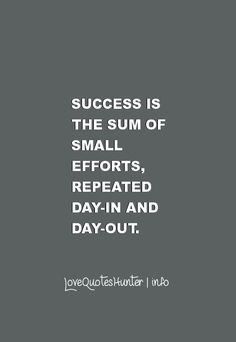 30 Famous Inspirational Quotes - Success is the sum of small efforts, repeated day-in and day-out.