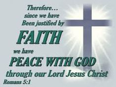 Romans 5:1 - Therefore, having been justified by faith, we have peace with God through our Lord Jesus Christ, Biblical Quotes, Bible Verses Quotes, Sign Quotes, Scriptures, Justified By Faith, Righteousness Of God, Daily Scripture, In God We Trust