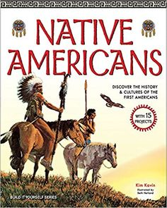 Native Americans: DISCOVER THE HISTORY & CULTURES OF THE FIRST AMERICANS WITH 15 PROJECTS (Build It Yourself): Kavin, Kim, Hetland, Beth: 9781619301702: AmazonSmile: Books Native American Games, Native American Heritage Month, Native American Tribes, Native American History, Native Americans, American Indians, New Children's Books, Good Books, Us History