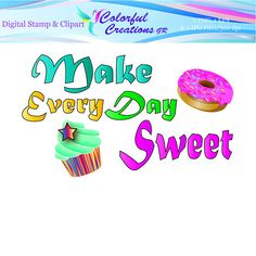 Make Every Day Sweet Digital Stamp For Personal And Commrecial Digital Stamps, Banners, Cupcake, Clip Art, Scrapbook, Inspirational, Invitations, Motivation, Day