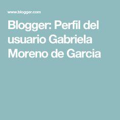 Blogger: Perfil del usuario  Gabriela Moreno de Garcia