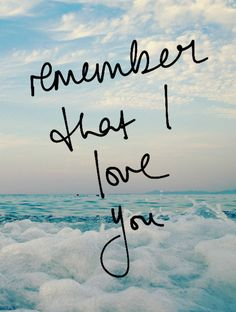 Remember that I love you love love quotes quotes quote ocean water i love you love sayings Romance Quotes, Me Quotes, Beach Quotes, Quotable Quotes, I Love You Pictures, Heart Pictures, Heart Images, Beautiful Pictures, Make Me Happy