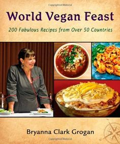 World Vegan Feast: 200 Fabulous Recipes from Over 50 Countries by Bryanna Clark Grogan, http://www.amazon.com/dp/0980013143/ref=cm_sw_r_pi_dp_ZIlCqb10HP0NY