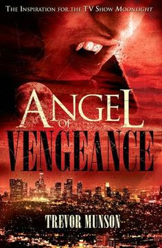 """Angel of Vengeance - Trevor O Munson; This is the book that was the inspiration for the CBS series """"Moonlight."""""""
