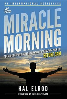 The Miracle Morning: The Not-So-Obvious Secret Guaranteed to transform your life before 8 a.m. by Hal Elrod