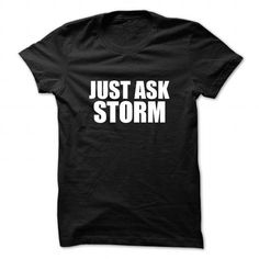Just ask STORM T Shirts, Hoodies. Check price ==► https://www.sunfrog.com/Names/Just-ask-STORM-112824485-Guys.html?41382