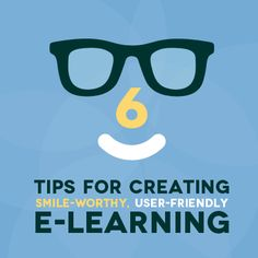 6 Tips for Creating Smile-Worthy, User-Friendly eLearning - #eLearning Industry #edtech