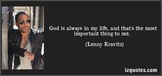 God is always in my life, and that's the most important thing to me. (Lenny Kravitz) #quotes #quote #quotations #LennyKravitz