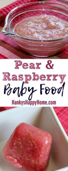 ideal age is months pear raspberry puree makes a flavorful baby food and is high in fiber vitamin c and potassium