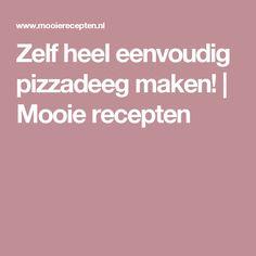 Zelf heel eenvoudig pizzadeeg maken! | Mooie recepten
