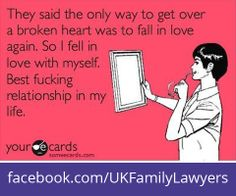 """Family Lawyers who specialise in Family Law. Quote: """"They said the only way to get over a broken heart was to fall in love again. So I fell in love with myself. Best fucking relationship in my life"""". Get daily legal advice at www.facebook.com/UKFamilyLawyers"""