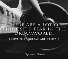 There are a lot of things to fear in the dreamworld. I love that dreams aren't real! Another inspirational quote from Byron Katie to motivate you to be your best. Do The Work today and change your life. Don't suffer.