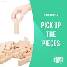 """Pick up the pieces"" means ""to try to get back to an ordinary way of life after…"