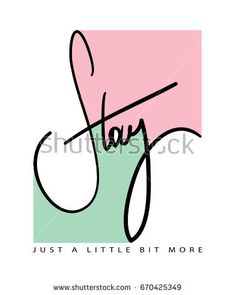 Stay just a little bit more / T shirt graphics print design