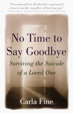 Suicide Goodbye Quotes   No Time to Say Goodbye: Surviving The Suicide Of A Loved One by Carla ...