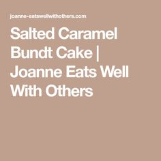 Salted Caramel Bundt Cake | Joanne Eats Well With Others
