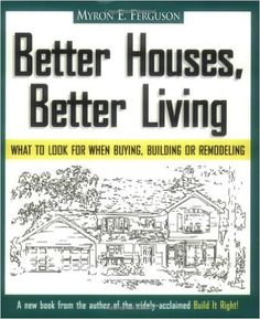 Better Houses, Better Living: What To Look for When Buying, Building or Remodeling: Myron E. Ferguson: 9780965485616: Amazon.com: Books