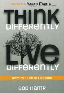 Think Differently Live Differently: Keys to a Life of Freedom by Bob Hamp. Save 32 Off!. $12.91. Publisher: Thomas Nelson (May 31, 2011). Publication: May 31, 2011