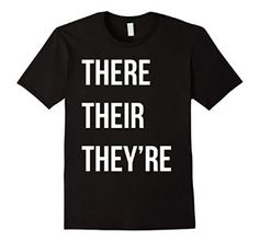 Amazon.com: Funny T-shirt - There Their They're: Clothing