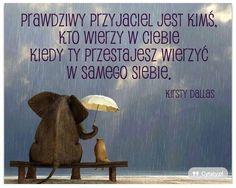 Prawdziwy przyjaciel jest kimś, ...