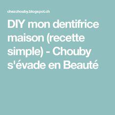 DIY mon dentifrice maison (recette simple) - Chouby s'évade en Beauté