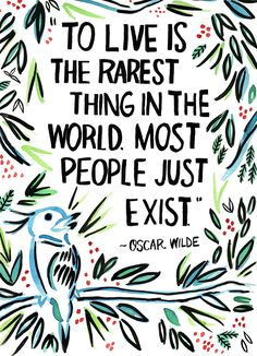 "Quote Illustrations by Ursula Hockman, via Behance ""To live is the rarest thing in the world. Most people just exist."" - Oscar Wilde - Please consider enjoying some flavorful Peruvian Chocolate. Organic and fair trade certified, it's made where the cacao is grown providing fair paying wages to women. Varieties include: Quinoa, Amaranth, Coconut, Nibs, Coffee, and flavorful dark chocolate. Available on Amazon! http://www.amazon.com/gp/product/B00725K254"