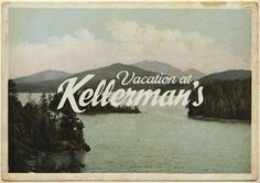 "It is my life's mission to vacation at ""kellerman's"""