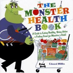 The Monster Health Book: A Guide to Eating Healthy, Being Active, & Feeling Great for Monsters & Kids! - for hanoch lol