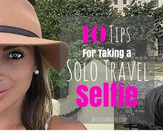 10 Tips for Taking a Solo Travel Selfie. This is actually a hilarious post! (But it's also useful!)