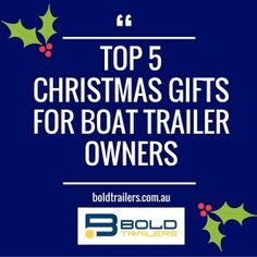 Top 5 Christmas Gifts For Boat Trailer Owners