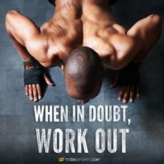 When in Doubt, Work out!