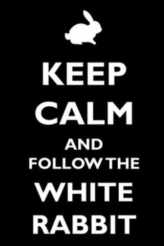 Keep calm and follow the whit rabbit