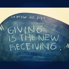 : La Frase del día------> Giving is the new Receiving.