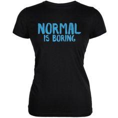 Normal Is Boring Black Juniors Soft T-Shirt - Small, Women's