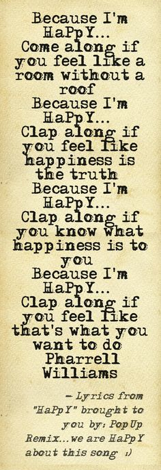 Because I'm Happy - Pharrell Williams here's ur lyrics lol @Casie D D D D D D D D D Swanner