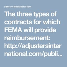 The three types of contracts for which FEMA will provide reimbursement: http://adjustersinternational.com/publications/disaster-recovery-today/be-ready-for-the-next-disaster-and-the-public-assistance-process/8/