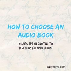 Ever wonder how to select an audiobook to listen to? What books work better on tape? These tips make the choice easier! -Daily Mayo