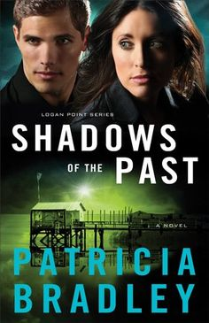 Shadows of the Past by Patricia Bradley | Logan Point, BK#1 | Publisher: Revell | Publication Date: February 1, 2014 | Romantic Suspense #Mystery