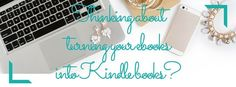 Thinking about turning your ebooks into Kindle books?