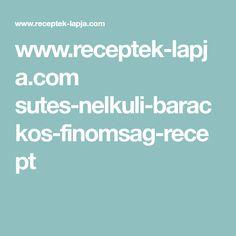 www.receptek-lapja.com sutes-nelkuli-barackos-finomsag-recept Cakes, Cake Makers, Kuchen, Cake, Pastries, Cookies, Torte, Layer Cakes, Pies