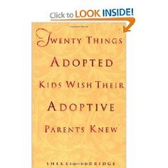 Twenty Things Adopted Kids Wish Their Adoptive Parents Knew: A guide that provides answers and insight into the emotions of the adopted child. Provides insight for adopted children, adoptive parents, and adoption professionals.